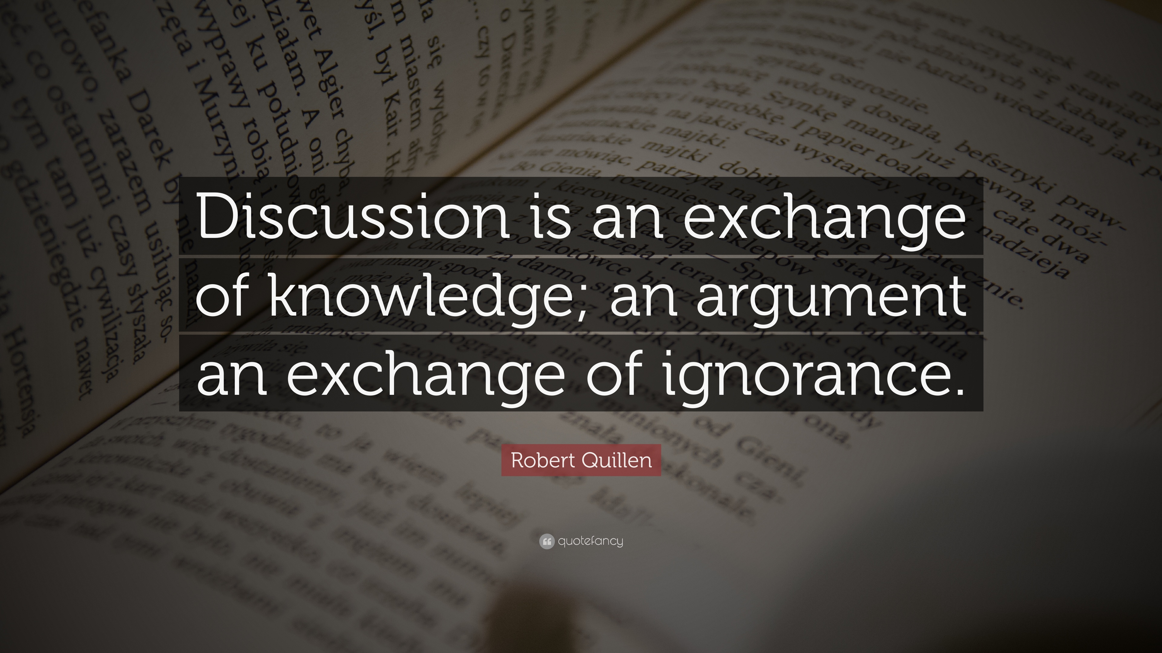1445151-Robert-Quillen-Quote-Discussion-is-an-exchange-of-knowledge-an